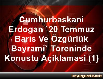 Cumhurbaskani Erdogan, '20 Temmuz Baris Ve Özgürlük Bayrami' Töreninde Konustu Açiklamasi (1)