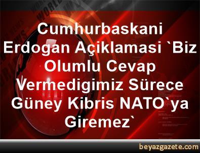 Cumhurbaskani Erdogan Açiklamasi 'Biz Olumlu Cevap Vermedigimiz Sürece Güney Kibris NATO'ya Giremez'