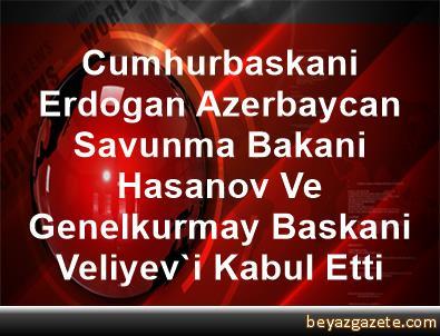 Cumhurbaskani Erdogan, Azerbaycan Savunma Bakani Hasanov Ve Genelkurmay Baskani Veliyev'i Kabul Etti