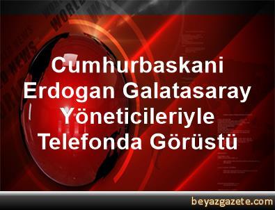Cumhurbaskani Erdogan, Galatasaray Yöneticileriyle Telefonda Görüstü
