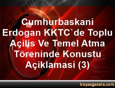 Cumhurbaskani Erdogan, KKTC'de Toplu Açilis Ve Temel Atma Töreninde Konustu Açiklamasi (3)