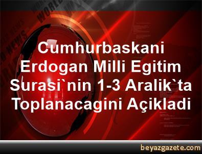 Cumhurbaskani Erdogan, Milli Egitim Surasi'nin 1-3 Aralik'ta Toplanacagini Açikladi
