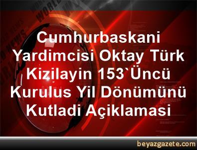 Cumhurbaskani Yardimcisi Oktay, Türk Kizilayin 153'Üncü Kurulus Yil Dönümünü Kutladi Açiklamasi