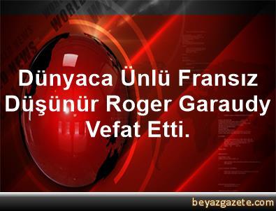 Dünyaca Ünlü Fransız Düşünür Roger Garaudy Vefat Etti.