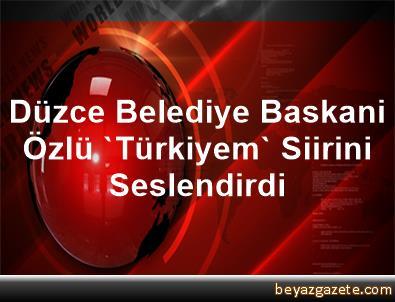 Düzce Belediye Baskani Özlü, 'Türkiyem' Siirini Seslendirdi