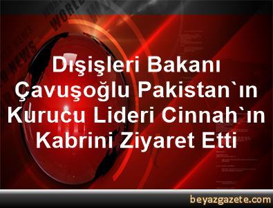 Dışişleri Bakanı Çavuşoğlu, Pakistan'ın Kurucu Lideri Cinnah'ın Kabrini Ziyaret Etti