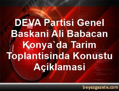 DEVA Partisi Genel Baskani Ali Babacan, Konya'da Tarim Toplantisinda Konustu Açiklamasi