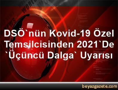DSÖ'nün Kovid-19 Özel Temsilcisinden 2021'De 'Üçüncü Dalga' Uyarısı