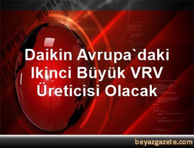 Daikin Avrupa'daki Ikinci Büyük VRV Üreticisi Olacak