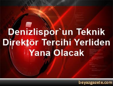 Denizlispor'un Teknik Direktör Tercihi Yerliden Yana Olacak