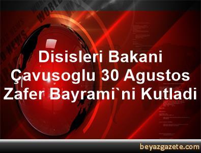 Disisleri Bakani Çavusoglu, 30 Agustos Zafer Bayrami'ni Kutladi