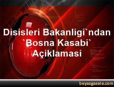 Disisleri Bakanligi'ndan 'Bosna Kasabi' Açiklamasi