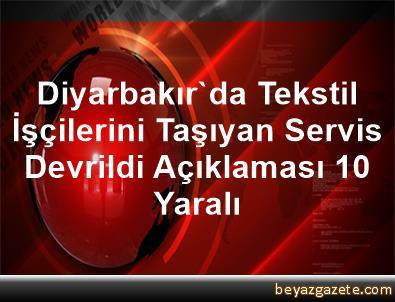 Diyarbakır'da Tekstil İşçilerini Taşıyan Servis Devrildi Açıklaması 10 Yaralı