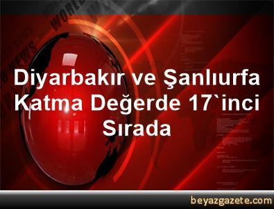 Diyarbakır ve Şanlıurfa Katma Değerde 17'inci Sırada