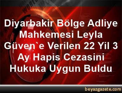 Diyarbakir Bölge Adliye Mahkemesi Leyla Güven'e Verilen 22 Yil 3 Ay Hapis Cezasini Hukuka Uygun Buldu