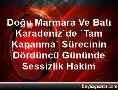 Doğu Marmara Ve Batı Karadeniz'de 'Tam Kapanma' Sürecinin Dördüncü Gününde Sessizlik Hakim