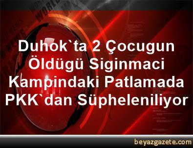Duhok'ta 2 Çocugun Öldügü Siginmaci Kampindaki Patlamada PKK'dan Süpheleniliyor