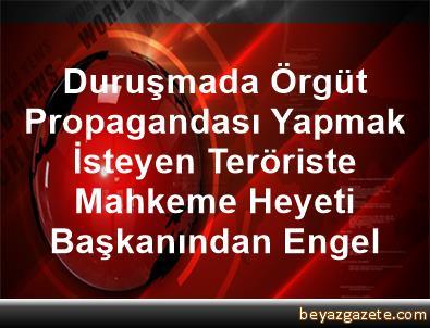 Duruşmada Örgüt Propagandası Yapmak İsteyen Teröriste Mahkeme Heyeti Başkanından Engel