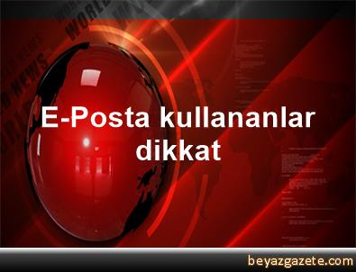 E-Posta kullananlar dikkat