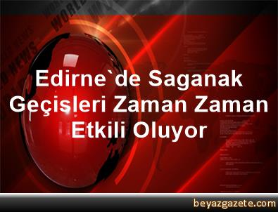 Edirne'de Saganak Geçisleri Zaman Zaman Etkili Oluyor