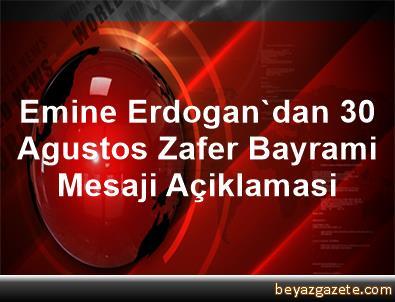 Emine Erdogan'dan 30 Agustos Zafer Bayrami Mesaji Açiklamasi