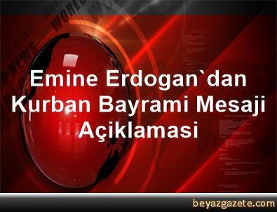 Emine Erdogan'dan Kurban Bayrami Mesaji Açiklamasi