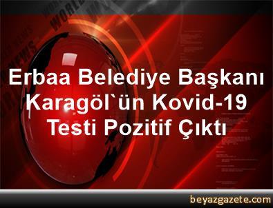 Erbaa Belediye Başkanı Karagöl'ün Kovid-19 Testi Pozitif Çıktı