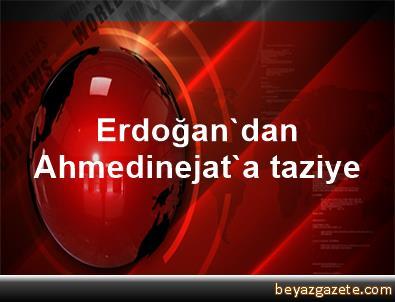 Erdoğan'dan Ahmedinejat'a taziye
