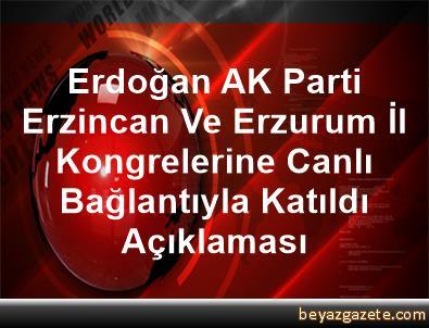 Erdoğan, AK Parti Erzincan Ve Erzurum İl Kongrelerine Canlı Bağlantıyla Katıldı Açıklaması