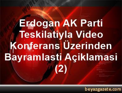 Erdogan, AK Parti Teskilatiyla Video Konferans Üzerinden Bayramlasti Açiklamasi (2)