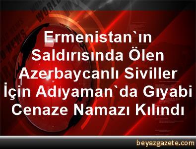 Ermenistan'ın Saldırısında Ölen Azerbaycanlı Siviller İçin Adıyaman'da Gıyabi Cenaze Namazı Kılındı