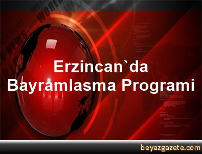Erzincan'da Bayramlasma Programi