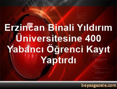 Erzincan Binali Yıldırım Üniversitesine 400 Yabancı Öğrenci Kayıt Yaptırdı