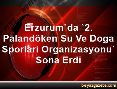 Erzurum'da '2. Palandöken Su Ve Doga Sporlari Organizasyonu' Sona Erdi