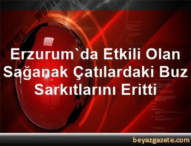 Erzurum'da Etkili Olan Sağanak Çatılardaki Buz Sarkıtlarını Eritti
