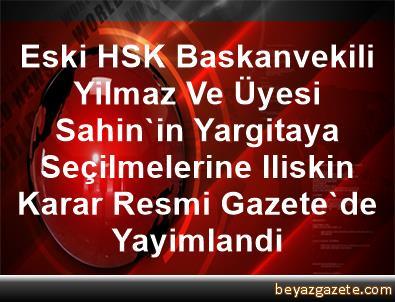 Eski HSK Baskanvekili Yilmaz Ve Üyesi Sahin'in Yargitaya Seçilmelerine Iliskin Karar Resmi Gazete'de Yayimlandi