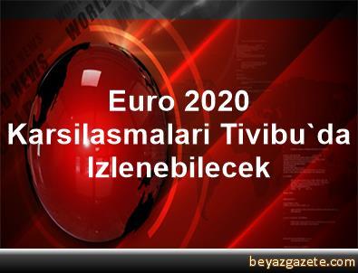 Euro 2020 Karsilasmalari Tivibu'da Izlenebilecek