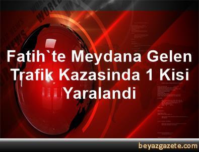Fatih'te Meydana Gelen Trafik Kazasinda 1 Kisi Yaralandi