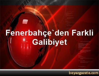 Fenerbahçe'den Farkli Galibiyet
