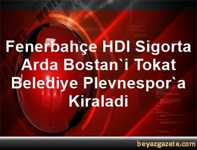 Fenerbahçe HDI Sigorta, Arda Bostan'i Tokat Belediye Plevnespor'a Kiraladi