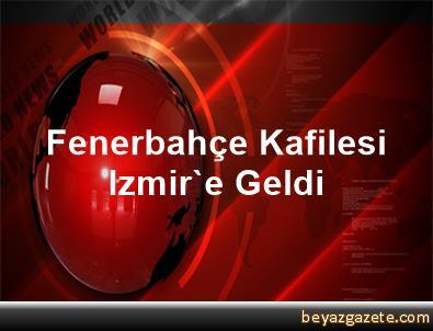 Fenerbahçe Kafilesi, Izmir'e Geldi