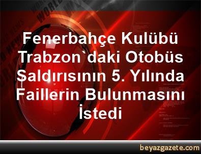 Fenerbahçe Kulübü, Trabzon'daki Otobüs Saldırısının 5. Yılında Faillerin Bulunmasını İstedi