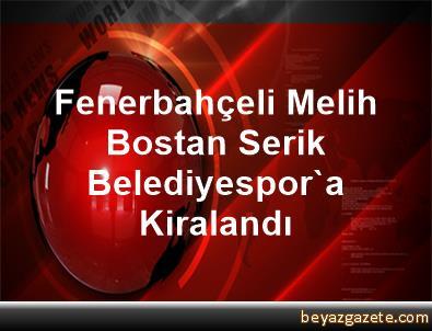 Fenerbahçeli Melih Bostan, Serik Belediyespor'a Kiralandı