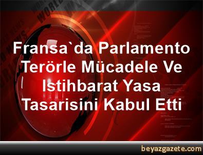 Fransa'da Parlamento, Terörle Mücadele Ve Istihbarat Yasa Tasarisini Kabul Etti