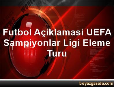Futbol Açiklamasi UEFA Sampiyonlar Ligi Eleme Turu