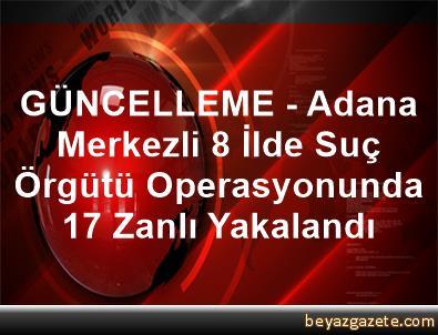 GÜNCELLEME - Adana Merkezli 8 İlde Suç Örgütü Operasyonunda 17 Zanlı Yakalandı