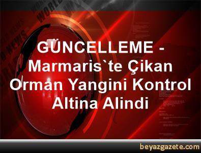 GÜNCELLEME - Marmaris'te Çikan Orman Yangini Kontrol Altina Alindi