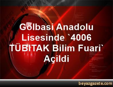 Gölbasi Anadolu Lisesinde '4006 TÜBITAK Bilim Fuari' Açildi