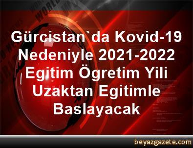 Gürcistan'da Kovid-19 Nedeniyle 2021-2022 Egitim Ögretim Yili Uzaktan Egitimle Baslayacak