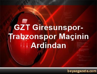 GZT Giresunspor-Trabzonspor Maçinin Ardindan